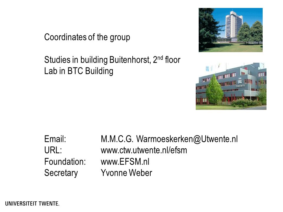 Coordinates of the group Studies in building Buitenhorst, 2 nd floor Lab in BTC Building Email: M.M.C.G.