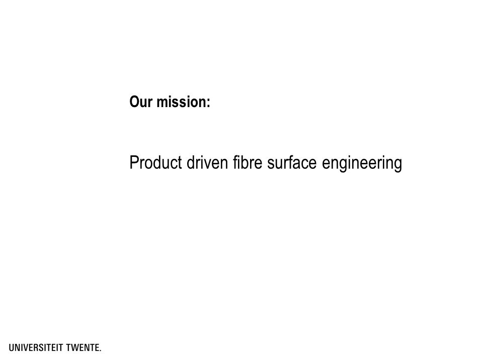 Product driven fibre surface engineering Our mission: