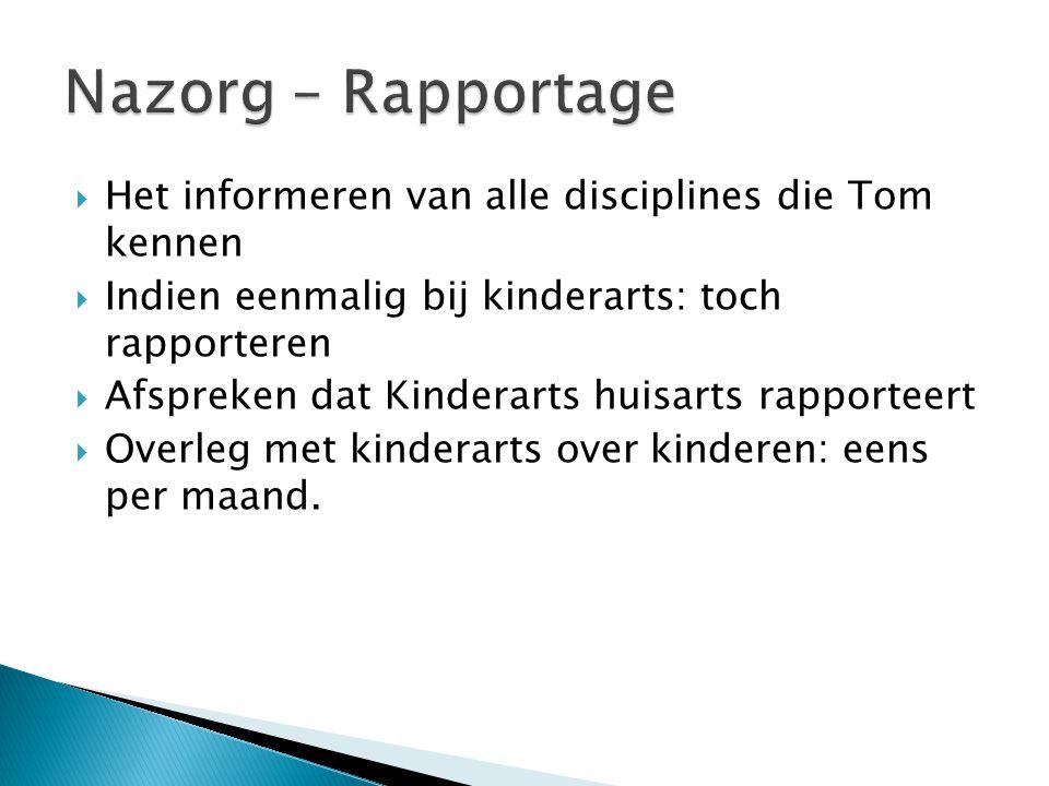  Het informeren van alle disciplines die Tom kennen  Indien eenmalig bij kinderarts: toch rapporteren  Afspreken dat Kinderarts huisarts rapporteert  Overleg met kinderarts over kinderen: eens per maand.