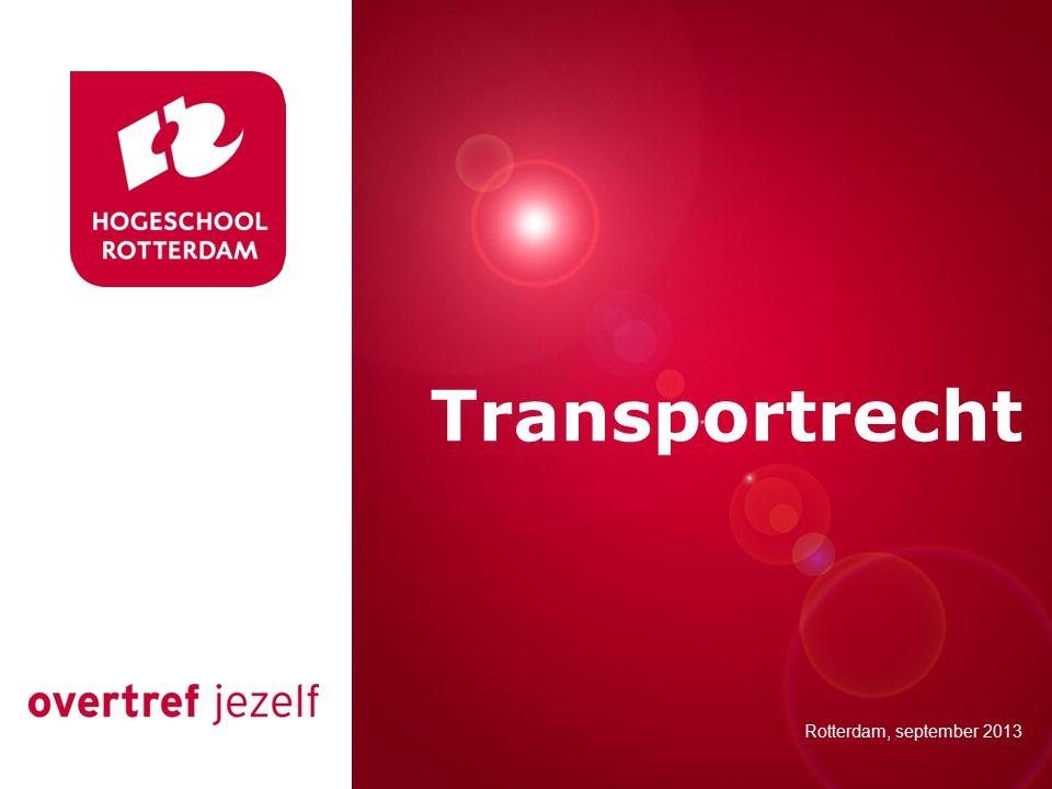 Presentatie titel Rotterdam, 00 januari 2007 Transportrecht Rotterdam, september 2013