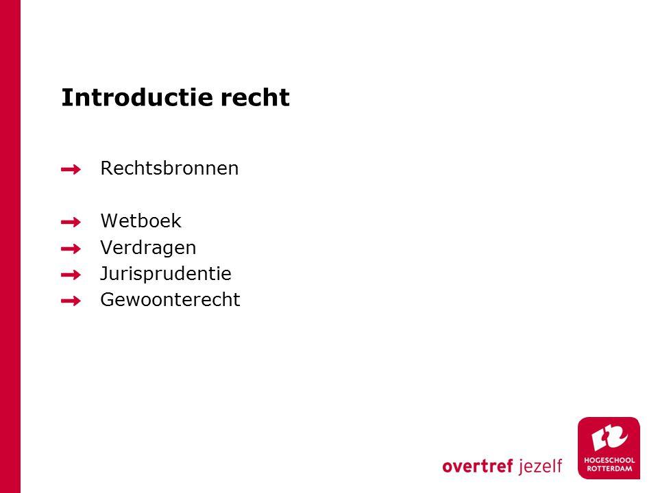 Introductie recht Rechtsbronnen Wetboek Verdragen Jurisprudentie Gewoonterecht