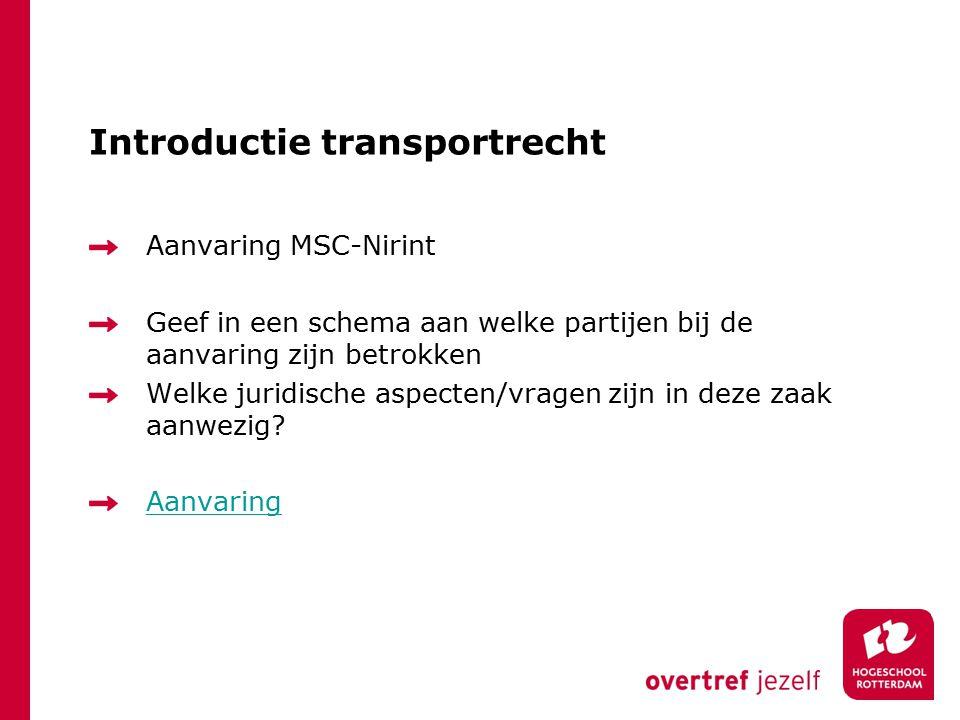 Introductie transportrecht Aanvaring MSC-Nirint Geef in een schema aan welke partijen bij de aanvaring zijn betrokken Welke juridische aspecten/vragen zijn in deze zaak aanwezig.