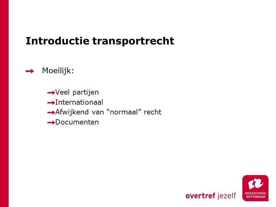 Introductie transportrecht Moeilijk: Veel partijen Internationaal Afwijkend van normaal recht Documenten