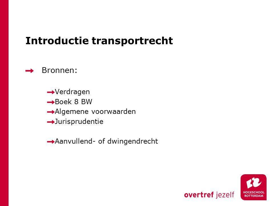 Introductie transportrecht Bronnen: Verdragen Boek 8 BW Algemene voorwaarden Jurisprudentie Aanvullend- of dwingendrecht