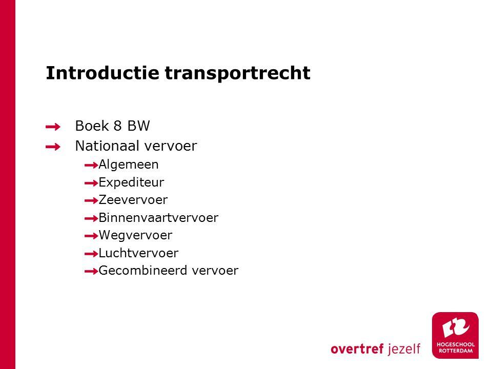 Introductie transportrecht Boek 8 BW Nationaal vervoer Algemeen Expediteur Zeevervoer Binnenvaartvervoer Wegvervoer Luchtvervoer Gecombineerd vervoer
