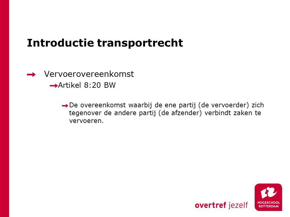 Introductie transportrecht Vervoerovereenkomst Artikel 8:20 BW De overeenkomst waarbij de ene partij (de vervoerder) zich tegenover de andere partij (de afzender) verbindt zaken te vervoeren.