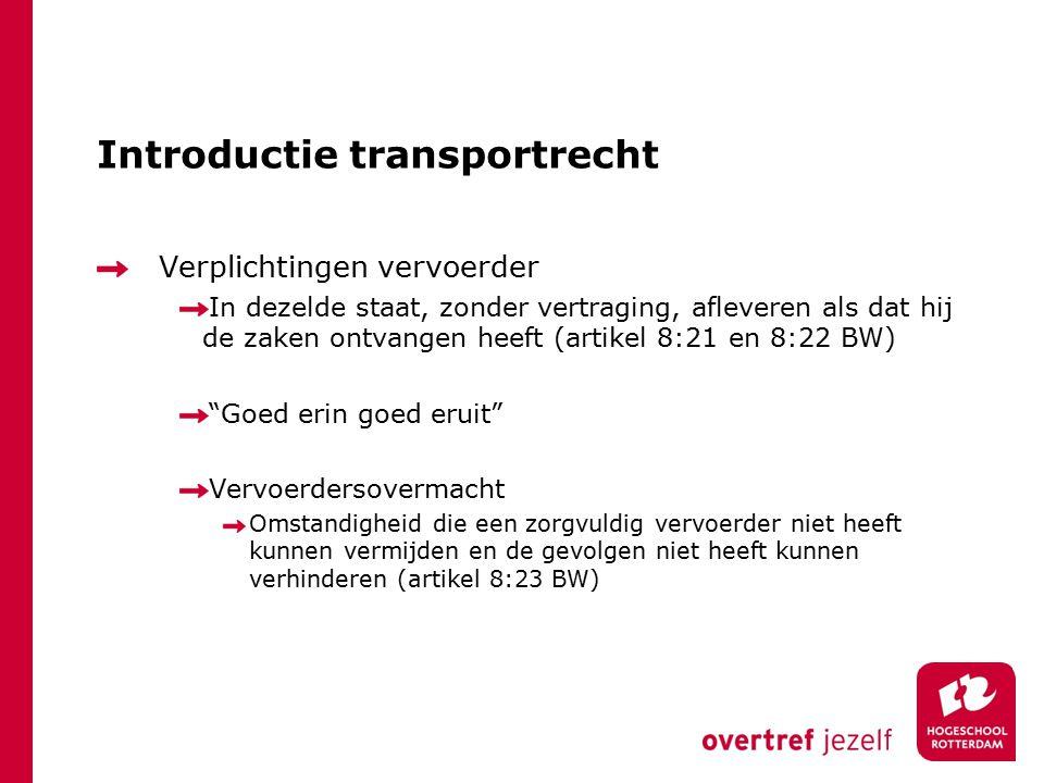 Introductie transportrecht Verplichtingen vervoerder In dezelde staat, zonder vertraging, afleveren als dat hij de zaken ontvangen heeft (artikel 8:21