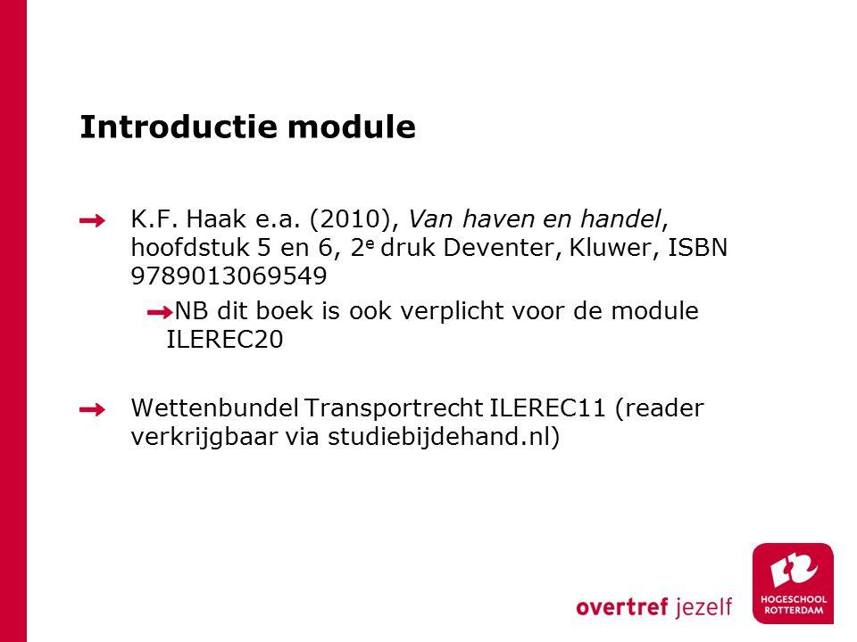 Introductie module K.F. Haak e.a. (2010), Van haven en handel, hoofdstuk 5 en 6, 2 e druk Deventer, Kluwer, ISBN 9789013069549 NB dit boek is ook verp