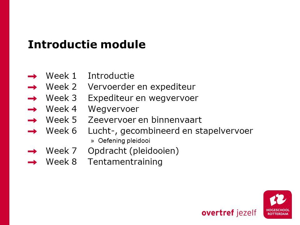 Introductie module Week 1Introductie Week 2Vervoerder en expediteur Week 3Expediteur en wegvervoer Week 4Wegvervoer Week 5Zeevervoer en binnenvaart We