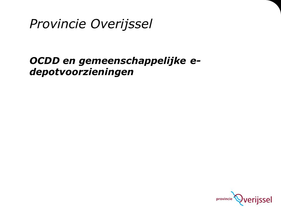 Provincie Overijssel OCDD en gemeenschappelijke e- depotvoorzieningen