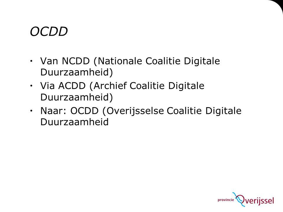 OCDD  Van NCDD (Nationale Coalitie Digitale Duurzaamheid)  Via ACDD (Archief Coalitie Digitale Duurzaamheid)  Naar: OCDD (Overijsselse Coalitie Digitale Duurzaamheid