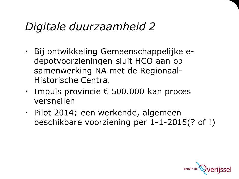 Digitale duurzaamheid 2  Bij ontwikkeling Gemeenschappelijke e- depotvoorzieningen sluit HCO aan op samenwerking NA met de Regionaal- Historische Centra.