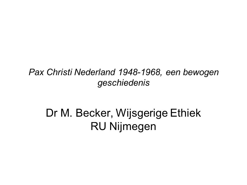 Pax Christi Nederland 1948-1968, een bewogen geschiedenis Dr M.