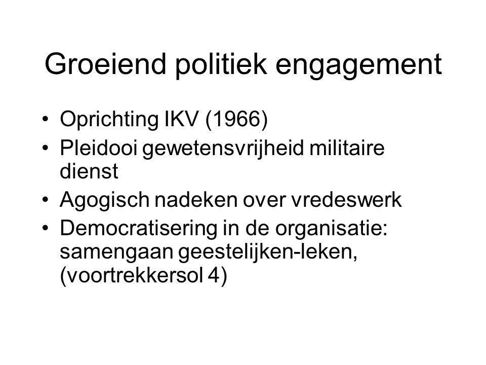 Groeiend politiek engagement Oprichting IKV (1966) Pleidooi gewetensvrijheid militaire dienst Agogisch nadeken over vredeswerk Democratisering in de organisatie: samengaan geestelijken-leken, (voortrekkersol 4)