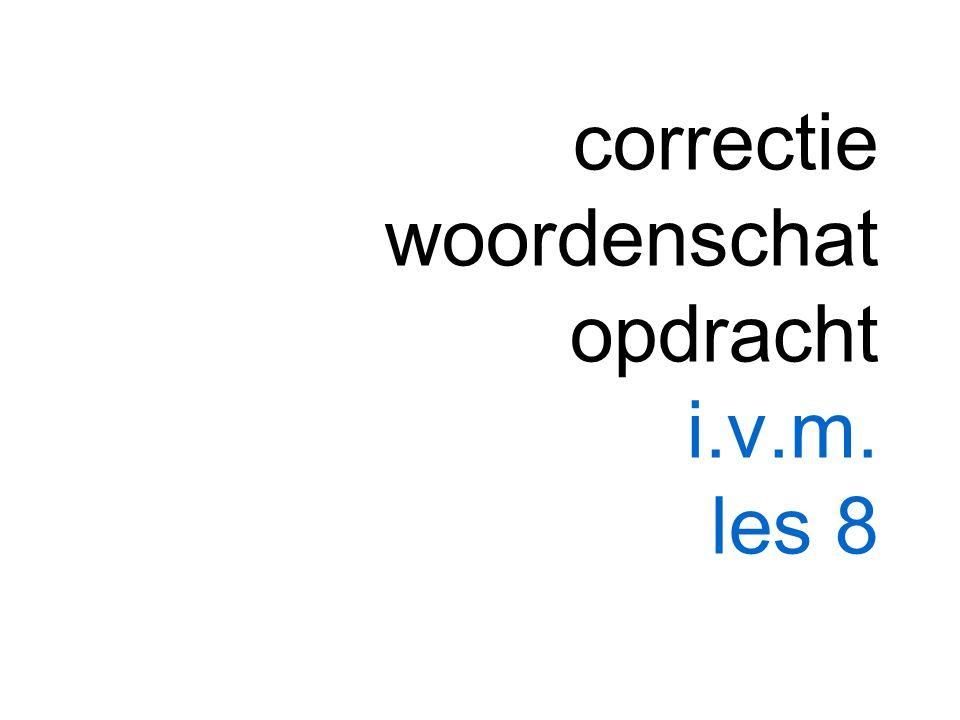 correctie woordenschat opdracht i.v.m. les 8