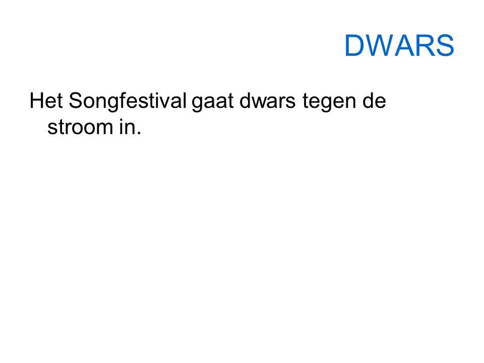 DWARS Het Songfestival gaat dwars tegen de stroom in.