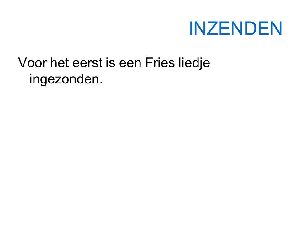 INZENDEN Voor het eerst is een Fries liedje ingezonden.