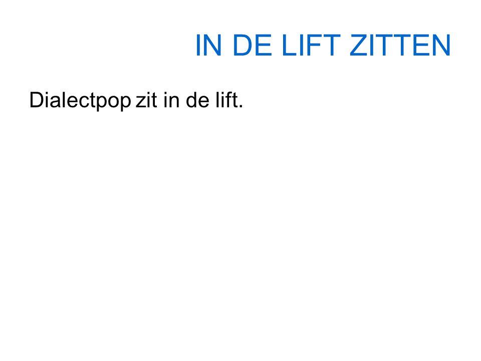 IN DE LIFT ZITTEN Dialectpop zit in de lift.