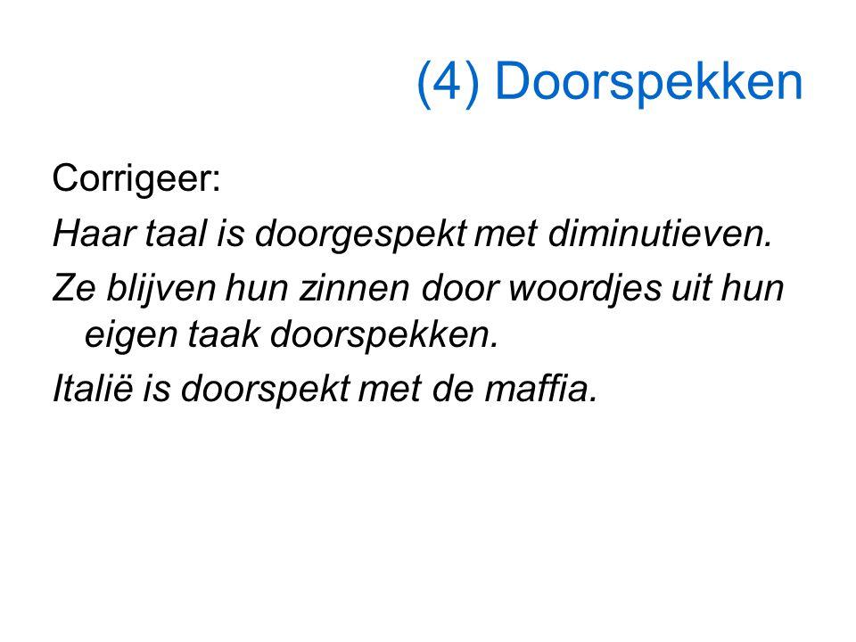(4) Doorspekken Corrigeer: Haar taal is doorgespekt met diminutieven. Ze blijven hun zinnen door woordjes uit hun eigen taak doorspekken. Italië is do