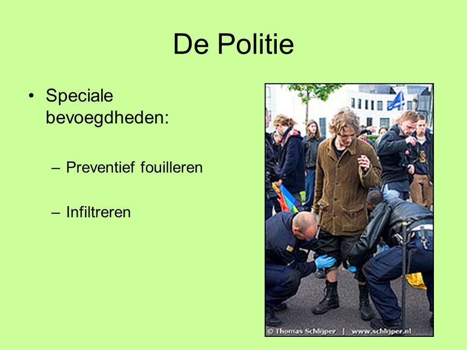 De Politie Speciale bevoegdheden: –Preventief fouilleren –Infiltreren