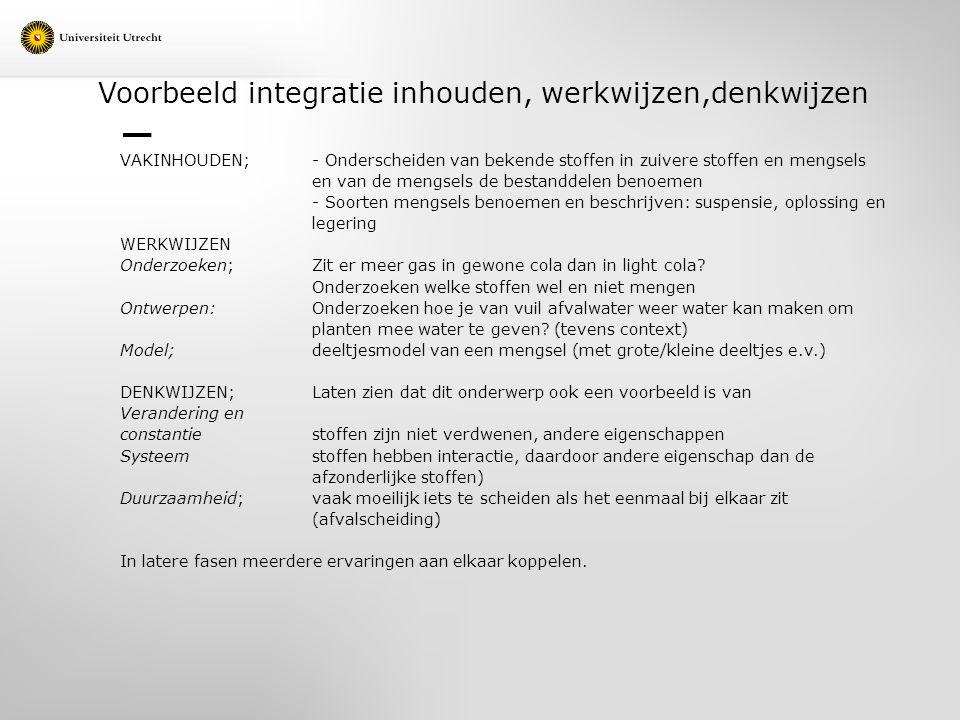 Voorbeeld integratie inhouden, werkwijzen,denkwijzen VAKINHOUDEN; - Onderscheiden van bekende stoffen in zuivere stoffen en mengsels en van de mengsel