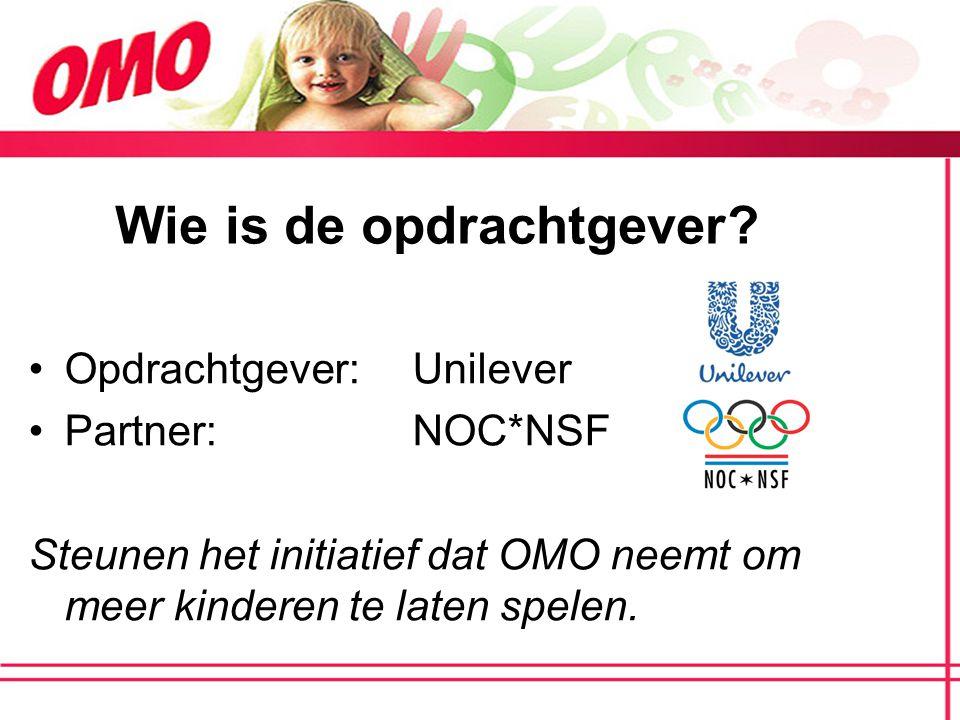 Wie is de opdrachtgever? Opdrachtgever: Unilever Partner: NOC*NSF Steunen het initiatief dat OMO neemt om meer kinderen te laten spelen.
