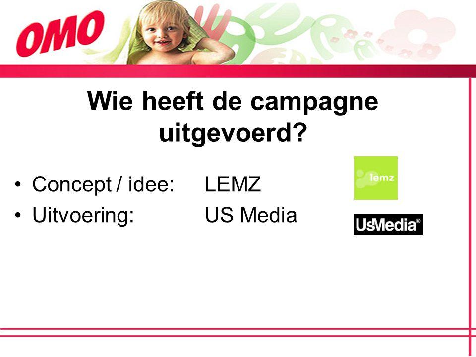 Wie heeft de campagne uitgevoerd? Concept / idee:LEMZ Uitvoering:US Media