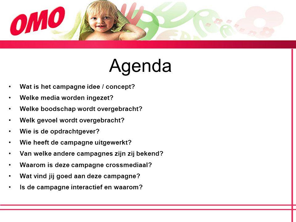 Agenda Wat is het campagne idee / concept? Welke media worden ingezet? Welke boodschap wordt overgebracht? Welk gevoel wordt overgebracht? Wie is de o