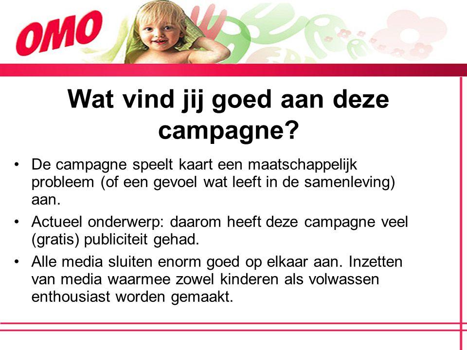 Wat vind jij goed aan deze campagne? De campagne speelt kaart een maatschappelijk probleem (of een gevoel wat leeft in de samenleving) aan. Actueel on