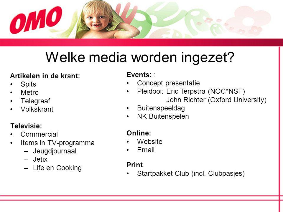 Welke media worden ingezet? Artikelen in de krant: Spits Metro Telegraaf Volkskrant Televisie: Commercial Items in TV-programma –Jeugdjournaal –Jetix