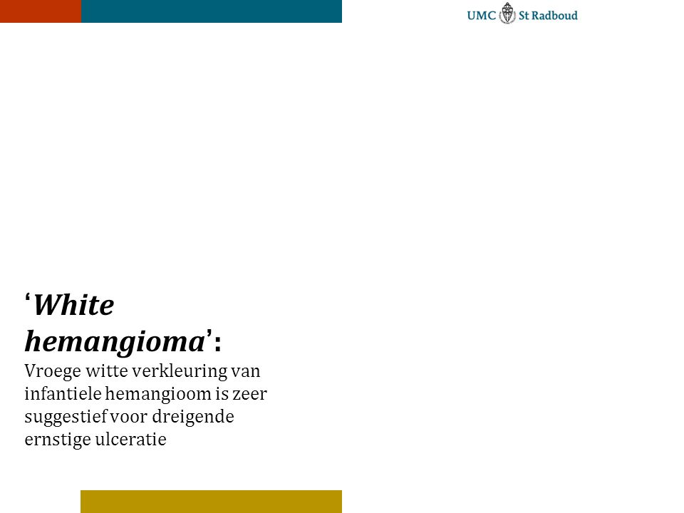 'White hemangioma': Vroege witte verkleuring van infantiele hemangioom is zeer suggestief voor dreigende ernstige ulceratie 2 maanden