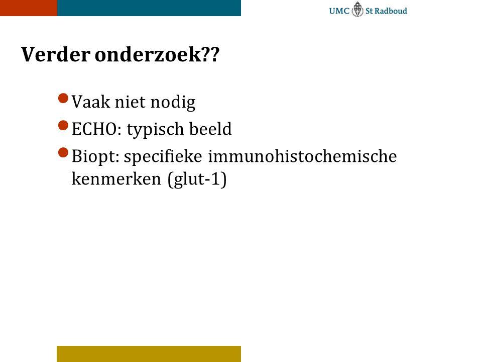 Verder onderzoek?? Vaak niet nodig ECHO: typisch beeld Biopt: specifieke immunohistochemische kenmerken (glut-1)