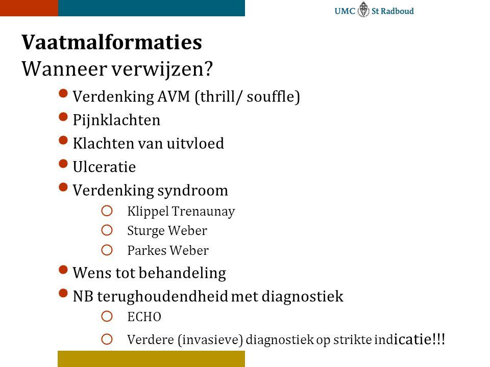 Vaatmalformaties Wanneer verwijzen? Verdenking AVM (thrill/ souffle) Pijnklachten Klachten van uitvloed Ulceratie Verdenking syndroom o Klippel Trenau
