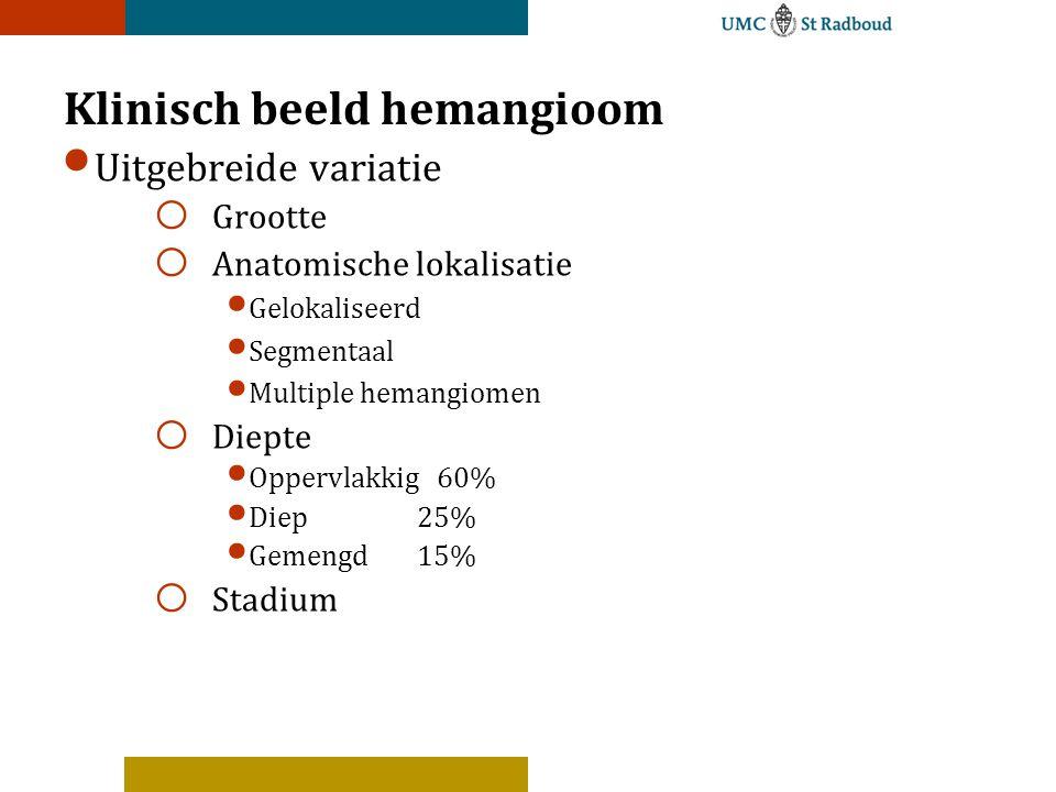Klinisch beeld hemangioom Uitgebreide variatie o Grootte o Anatomische lokalisatie Gelokaliseerd Segmentaal Multiple hemangiomen o Diepte Oppervlakkig60% Diep25% Gemengd15% o Stadium