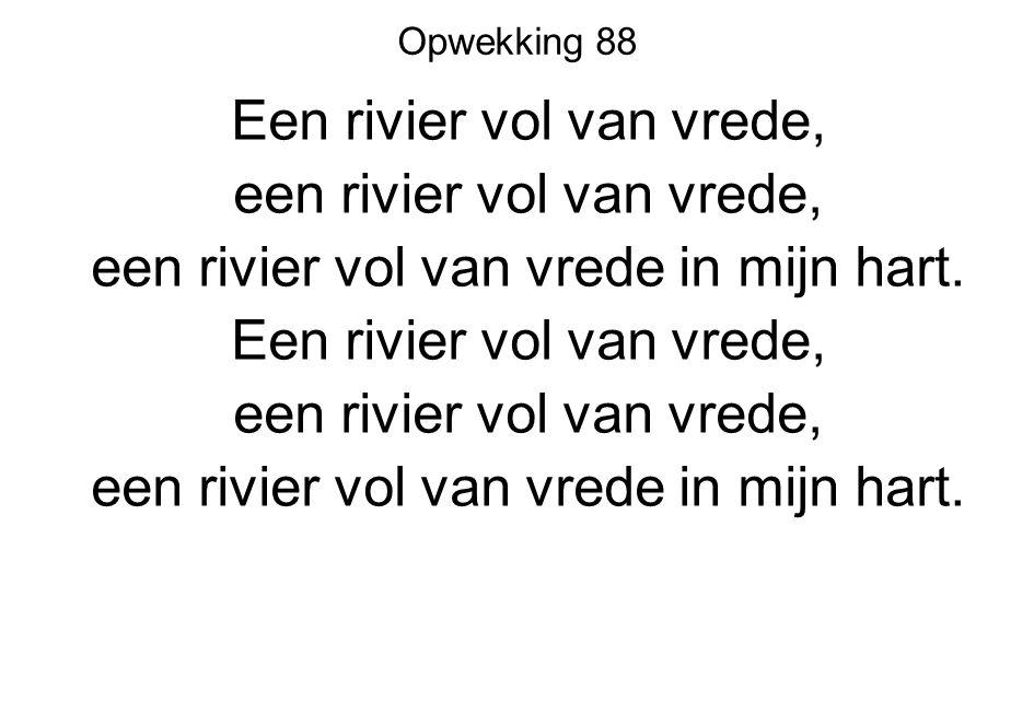 Opwekking 88 Een rivier vol van vrede, een rivier vol van vrede, een rivier vol van vrede in mijn hart. Een rivier vol van vrede, een rivier vol van v
