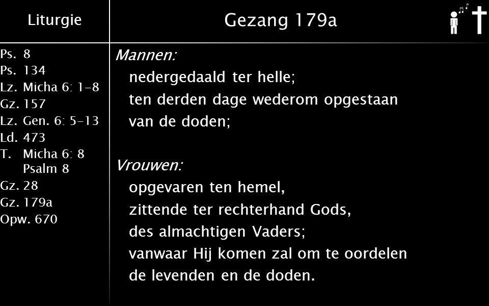 Liturgie Ps.8 Ps.134 Lz.Micha 6: 1-8 Gz.157 Lz.Gen. 6: 5-13 Ld.473 T.Micha 6: 8 Psalm 8 Gz.28 Gz.179a Opw.670 Gezang 179a Mannen: nedergedaald ter hel