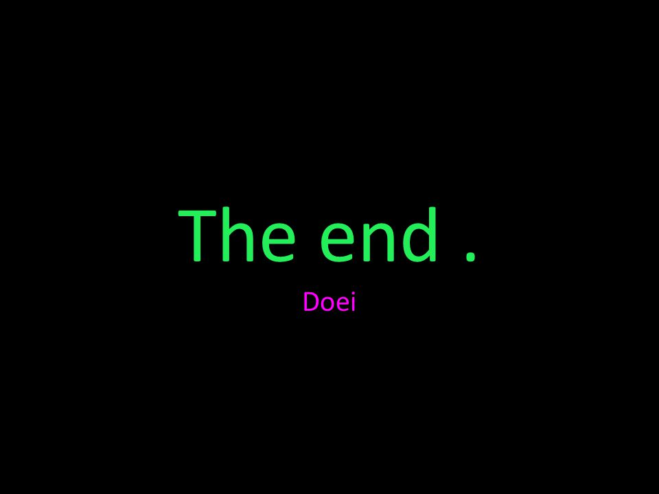 The end. Doei