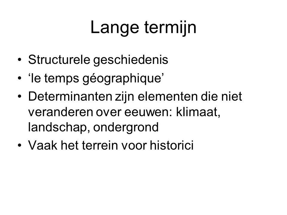 Lange termijn Structurele geschiedenis 'le temps géographique' Determinanten zijn elementen die niet veranderen over eeuwen: klimaat, landschap, onder