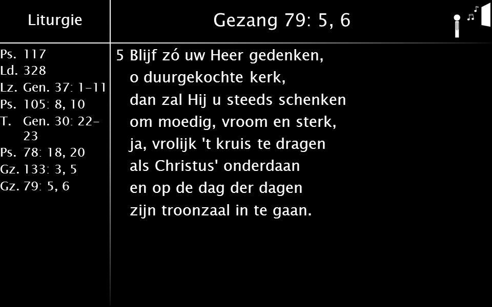 Liturgie Ps.117 Ld.328 Lz.Gen. 37: 1-11 Ps.105: 8, 10 T.Gen.
