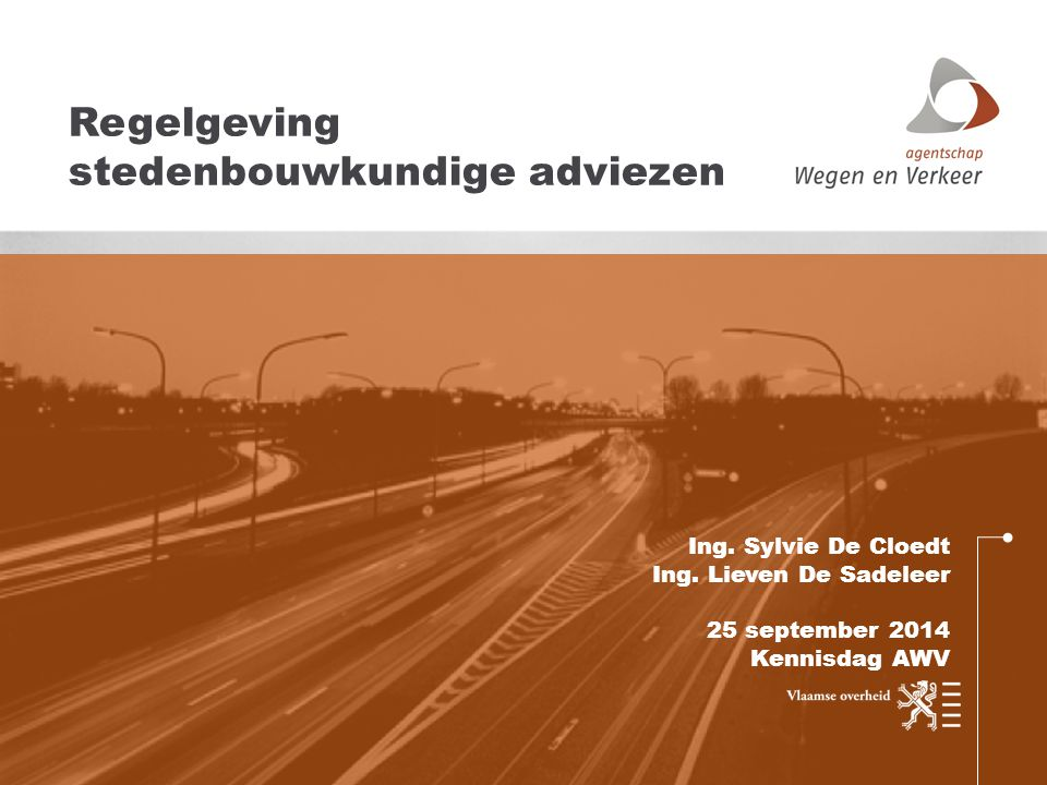 Ing. Sylvie De Cloedt Ing. Lieven De Sadeleer 25 september 2014 Kennisdag AWV Regelgeving stedenbouwkundige adviezen