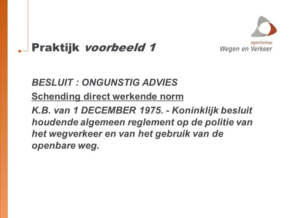 Praktijk voorbeeld 1 BESLUIT : ONGUNSTIG ADVIES Schending direct werkende norm K.B. van 1 DECEMBER 1975. - Koninklijk besluit houdende algemeen reglem