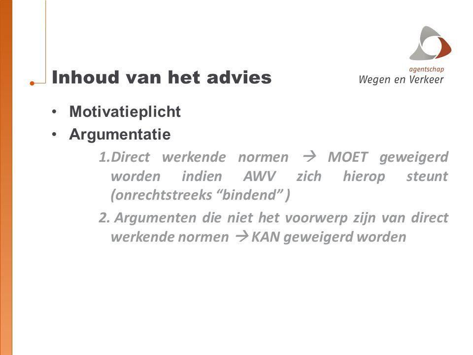 """Inhoud van het advies Motivatieplicht Argumentatie 1.Direct werkende normen  MOET geweigerd worden indien AWV zich hierop steunt (onrechtstreeks """"bin"""