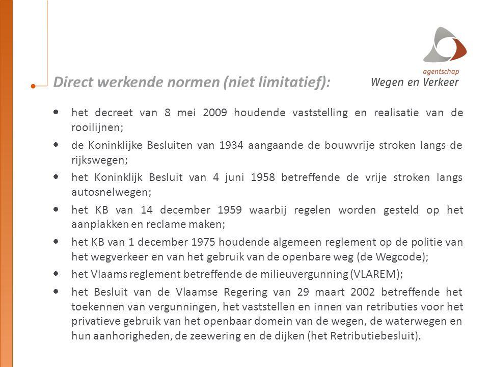 Direct werkende normen (niet limitatief):  het decreet van 8 mei 2009 houdende vaststelling en realisatie van de rooilijnen;  de Koninklijke Besluit