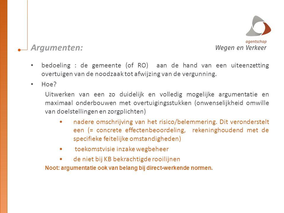 Argumenten: bedoeling : de gemeente (of RO) aan de hand van een uiteenzetting overtuigen van de noodzaak tot afwijzing van de vergunning. Hoe? Uitwerk
