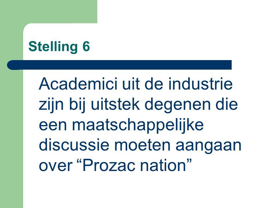 Stelling 6 Academici uit de industrie zijn bij uitstek degenen die een maatschappelijke discussie moeten aangaan over Prozac nation