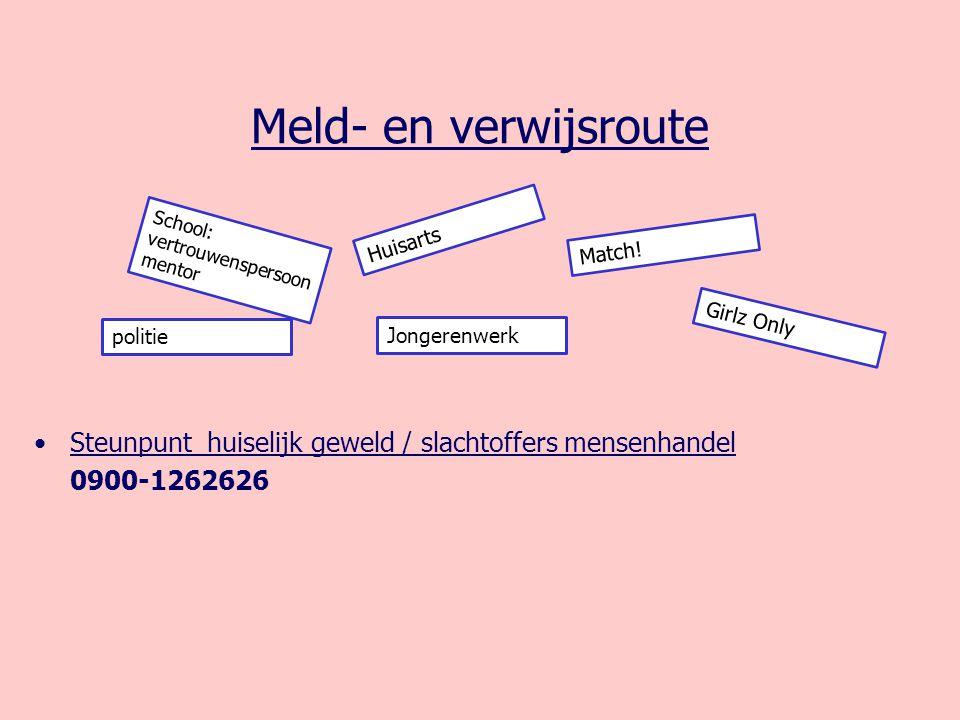 Meld- en verwijsroute Steunpunt huiselijk geweld / slachtoffers mensenhandel 0900-1262626 Jongerenwerk School: vertrouwenspersoon mentor Huisarts Matc