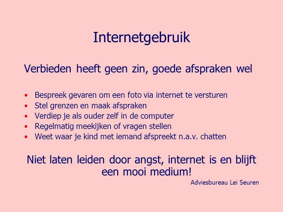 Internetgebruik Verbieden heeft geen zin, goede afspraken wel Bespreek gevaren om een foto via internet te versturen Stel grenzen en maak afspraken Ve
