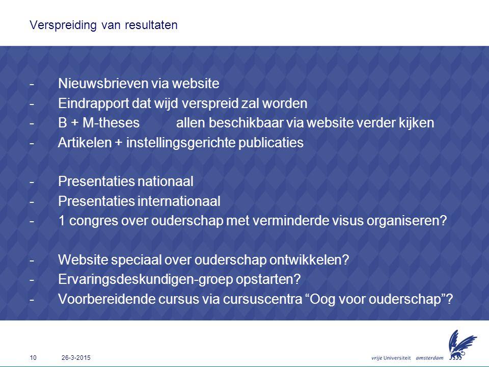 10 26-3-2015 Verspreiding van resultaten -Nieuwsbrieven via website -Eindrapport dat wijd verspreid zal worden -B + M-thesesallen beschikbaar via webs