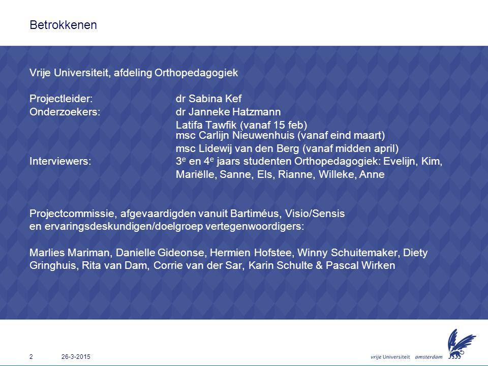 2 26-3-2015 Betrokkenen Vrije Universiteit, afdeling Orthopedagogiek Projectleider: dr Sabina Kef Onderzoekers:dr Janneke Hatzmann Latifa Tawfik (vana