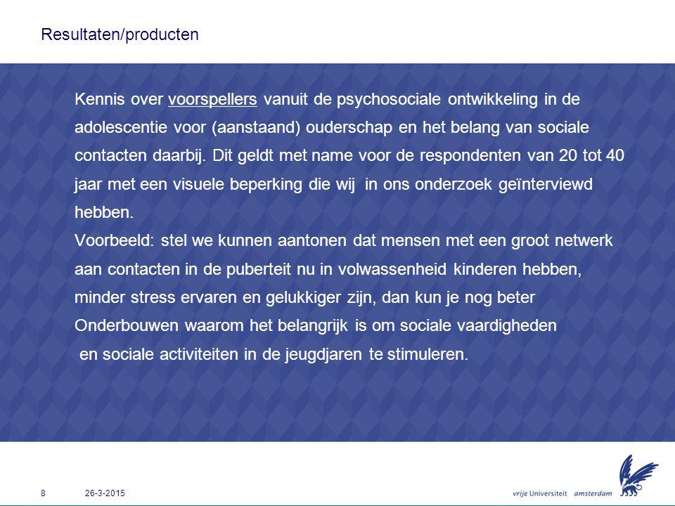 8 26-3-2015 Resultaten/producten Kennis over voorspellers vanuit de psychosociale ontwikkeling in de adolescentie voor (aanstaand) ouderschap en het b